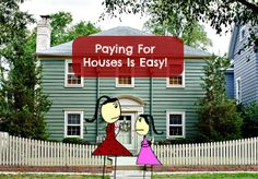 Paying For Houses Is Easy!