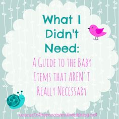 A Guide to the Baby Items that Aren't Necessary  Most are sooooo true!