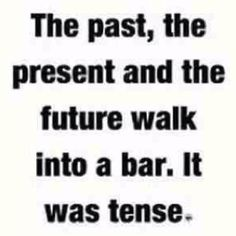 Grammar joke!  Almost as good as the pirate joke. Gonna have to add it to the collection.