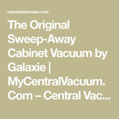 The Original Sweep Away Cabinet Vacuum By Galaxie Mycentralvacuum Com Central