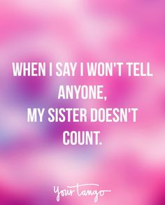 Sister Quotes Brilliant 25 Sister Quotes That Perfectly Sum Up Your Crazy Relationship