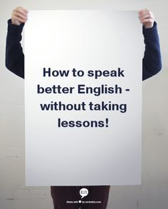 You don't need to take classes to speak better English. Here are 33 ways you can improve your spoken English by yourself.