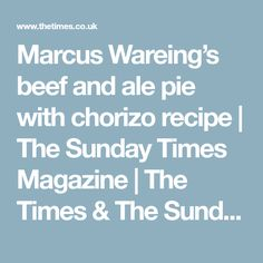 Marcus Wareing's beef and ale pie with chorizo recipe Beef And Ale Pie, Marcus Wareing, Chorizo Recipes, The Sunday Times, Time Magazine, Savoury Pies, Dishes, Recipies, Food