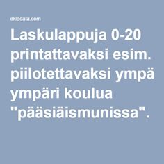 "Laskulappuja 0-20 printattavaksi esim. piilotettavaksi ympäri koulua ""pääsiäismunissa"". Preschool Math, Kindergarten, Maths, Thinking Skills, Addition And Subtraction, Pre School, Homeschool, Teaching, Education"