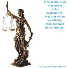 El Derecho es la más noble de las profesiones, o el más vil de los oficios; todo depende de la persona