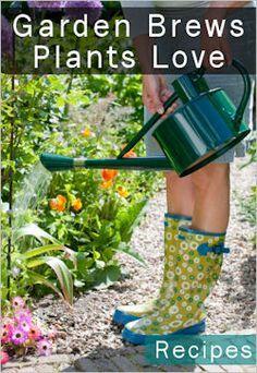 Easy Garden Brews to make your plants happy!