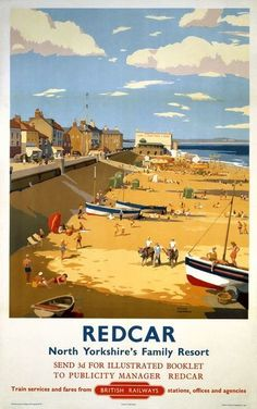 Poster produced for British Railways (BR) to promote rail travel to Redcar, North Yorkshire. The poster shows a view of the seaside with the promenade, beach and some boats on the sand. Artwork by Frank Sherwin. Posters Uk, Train Posters, Railway Posters, Beach Posters, British Travel, British Seaside, National Railway Museum, Tourism Poster, Family Resorts