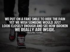 We put on a fake smile to hide the pain yet we wish someone would just look closely enough and see how broken we really are inside  #Smile #Broken #picturequotes    View more #quotes on http://quotes-lover.com