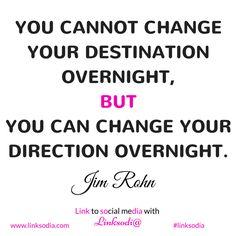 REPIN & LIKE to encourage someone today! :) www.linksodia.com #jimrohn #quoteoftheday #changeyourdirection #youcan #linksodia #linktolife