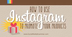 How to Use Instagram to Promote Your Products