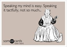 Funny Confession Ecard: Speaking my mind is easy. Speaking it tactfully, not so much...