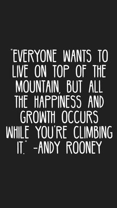 Inspirational Quotes about Strength: Everyone wants to live on top of the mountain but all the happiness and growth Inspirational Quotes About Strength, Great Quotes, Quotes To Live By, Positive Quotes, Me Quotes, Motivational Quotes, Nature Quotes, Great Words, Wise Words