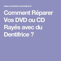 Comment Réparer Vos DVD ou CD Rayés avec du Dentifrice ?