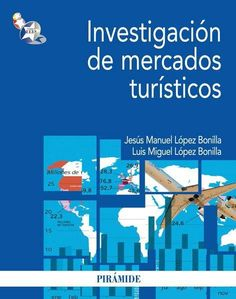 Investigación de mercados : teoría y casos / Jesús Manuel López Bonilla, Luis Miguel López Bonilla López Bonilla, Jesús Manuel