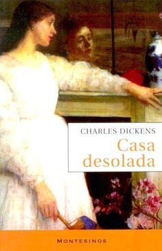 Casa desolada: bicentenario del nacimiento de Charles Dickens.  La historia de una hija natural y sus desventuras en la sociedad victoriana. Una historia magistral, como todas las de este autor.