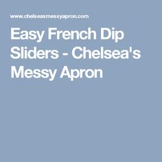 Easy French Dip Sliders - Chelsea's Messy Apron