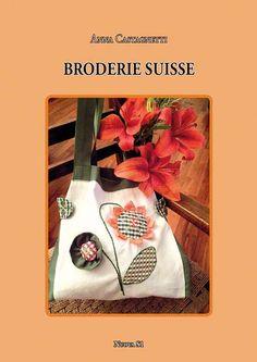 """Manuale:  Anna Castagnetti, """"Broderie Suisse"""".    Una tecnica di ricamo coinvolgente e che lascia molto spazio alla fantasia. Chi si avvicina a questa tipologia di ricamo ne rimane subito affascianto e conquistato."""