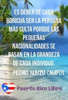 """""""Puerto Rico tiene que jugar un papel en la historia y tiene que ser libre para poder mirar de frente a la posteridad."""" Don Pedro Albizu Campos - Ramón Morales"""