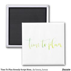Time To Plan Greenly Script Home Office Management Square Magnet