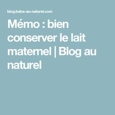 Mémo : bien conserver le lait maternel    Blog au naturel