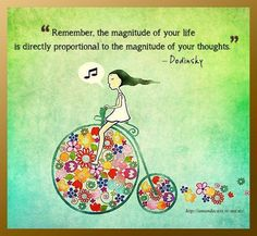 Remember the magnitude of your life is directly proportional to the magnitude of your thoughts.  Dodinsky