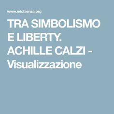 TRA SIMBOLISMO E LIBERTY. ACHILLE CALZI - Visualizzazione