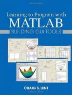 Learning to Program with MATLAB: Building GUI Tools - Free eBook Online