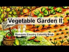 Vegetable Garden II | Adult Coloring Book: Romantic Country by Eriy - YouTube