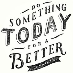 Do something today for a better tomorrow #quotes #quote #motivational