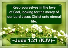 Hug Me Jesus JESUS LOVES US Shirley'sLove PRAYER AMEN JUDE 1:21 21. Keep yourselves safe in God's love, as you wait for the Lord Jesus Christ in his mercy to give you eternal life. JESUS LOVES US