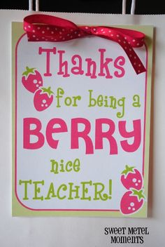 "Sweet Metel Moments: Free Printable - Teacher Appreciation - ""Berry Nice Teacher"""