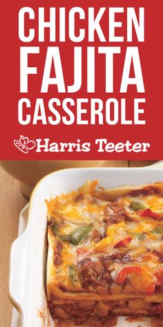 Harris Teeter - Chicken Fajita Casserole. Ole! With just the right amount of spice and zest you will be ready for more!