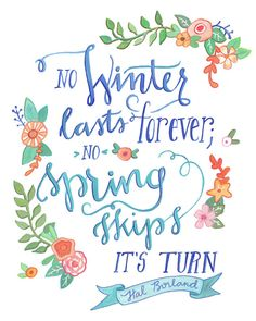 No winter lasts forever. No spring skips it's turn. If winter is here, can spring be far behind? Spring Quotes, Winter Quotes, Watercolor Quote, Calligraphy Watercolor, Garden Quotes, Welcome Spring, Sweet Words, Chalkboard Art, Beautiful Words