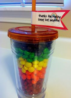 "Insulated water cups (perfect for summer) and a rather large bag of skittles. Sort the skittles by color. Include a tag: ""Thanks for making every day brighter"" From http://jamb14.blogspot.com/2012/05/end-of-year-teacher-gifts.html?spref=fb=1"