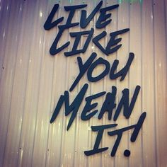 #Live like you mean it!