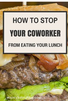 how to stop a coworker from eating your lunch. Work issues. coworker problems.