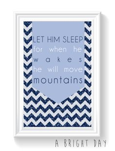 LET HIM SLEEP FOR WHEN HE WAKES HE WILL MOVE MOUNTAINS print {download}