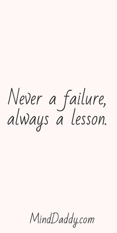 Never a failure, always a lesson. / MindDaddy.com