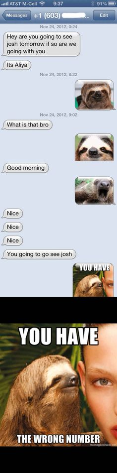 Sloth: 27 Perfect Ways To Respond To A Wrong Number Text . Ridgel i just pinned it cause someone has your Perfect Ways To Respond To A Wrong Number Text . Ridgel i just pinned it cause someone has your name! Really Funny, Super Funny, The Funny, Funny Pranks, Funny Texts, Funny Jokes, Epic Texts, Funny Fails, Wrong Number Texts