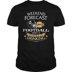 Weekend Forecast American Football With A Chance Of Drinking t shirts and hoodies