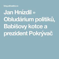 Jan Hnízdil » Obludárium politiků, Babišovy kotce a prezident Pokrývač