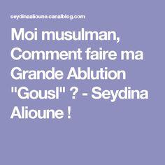 "Moi musulman, Comment faire ma Grande Ablution ""Gousl"" ? - Seydina Alioune !"