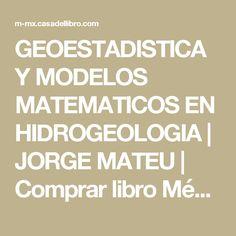 GEOESTADISTICA Y MODELOS MATEMATICOS EN HIDROGEOLOGIA   JORGE MATEU   Comprar libro México 9788480214179