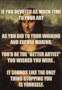Just be the better artist. ** I would never post this in the classroom, but I would think it, lol.