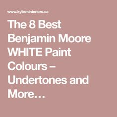 The 8 Best Benjamin Moore WHITE Paint Colours – Undertones and More…