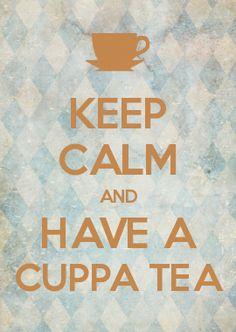 KEEP CALM AND HAVE A CUPPA TEA