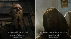 """""""It's good luck to rub a dwarf's head."""" - Brothel Guard """"It's even better luck to s*ck a dwarf's c*ck."""" - Tyrion Lannister   http://gameofquotes.blogspot.com/2015/05/brothel-guard-its-good-luck-to-rub.html #GameofThrones"""