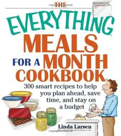 The Everything Meals For A Month Cookbook: Smart Recipes To Help You Plan Ahead, Save Time, And Stay On Budget (Everything (Cooking)) by Linda Larsen, $14.36 http://www.amazon.com/dp/1593373236/ref=cm_sw_r_pi_dp_f3NKrb1MS62G8