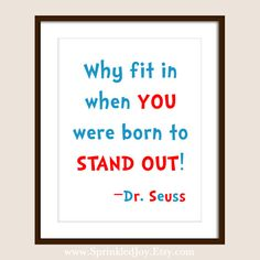 Some words of wisdom from Dr. Seuss. I think this would be great in a child's room or space, a reminder that who they are in enough, and to be proud of themselves, their quirks and the things that make them unique should be CELEBRATED:) #drseuss #borntostandout