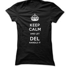 DEL-Keep Calm- Limited ₩ Edition TeeHave No Fear DEL is Here! -Keep Calm- Limited Edition Tee   DEL, This shirt is for you - Its about time you let your neighbors, friends and coworkers in on your big secret... youre frickin awesome!  Normally $29.95 - Get it today for ONLY $19.95. Huge Savings! Be Proud of your name, and show it off to the world! Get this Limited Edition T-shirt today.  Perfect gift to surprise any of your DEL friends out there!  VE DEL-Keep Calm- Limited
